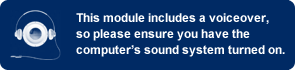This module includes a voiceover, so please ensure you have the computer's sound system turned on.